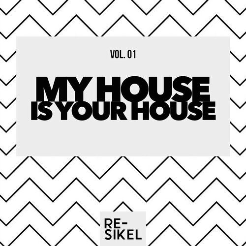 VA - My House Is Your House, Vol. 01 [Re-Sikel]