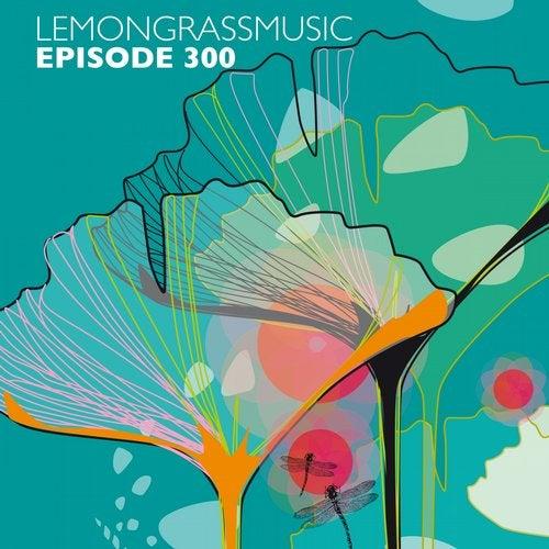 VA - Lemongrassmusic Episode 300 [Lemongrassmusic]