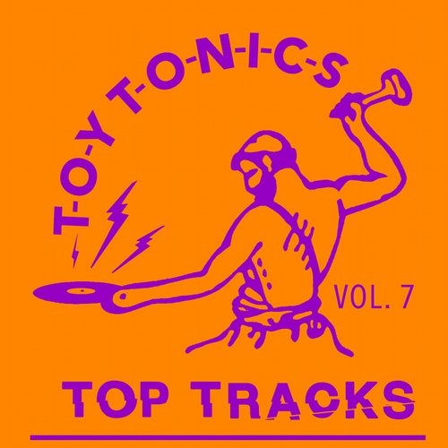 VA - Toy Tonics Top Tracks Vol. 7 [Toy Tonics]