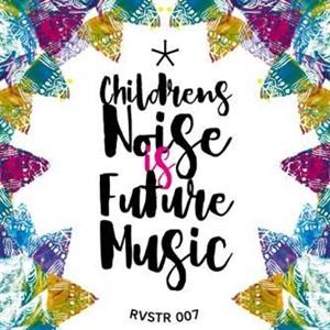 VA - Children's noise is future music (14 Oct 2019) [AIFF]