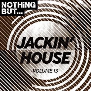 VA - Nothing But... Jackin' House, Vol. 13 [Nothing But]