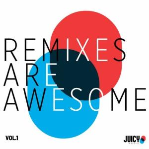 VA - Remixes are Awesome [Juicy Music]