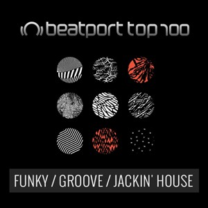 Beatport TOP 100 FUNKY GROOVE JACKIN HOUSE