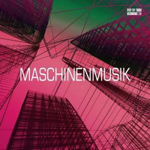 VA - Maschinenmusik [Play My Track Recordings]