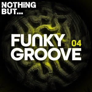VA - Nothing But... Funky Groove, Vol. 04 [Nothing But]