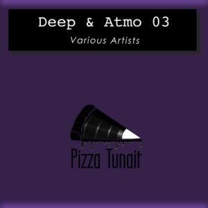 VA - Deep & Atmo 03 [Pizza Tunait]