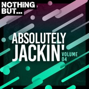 VA - Nothing But... Absolutely Jackin', Vol. 04 [Nothing But]