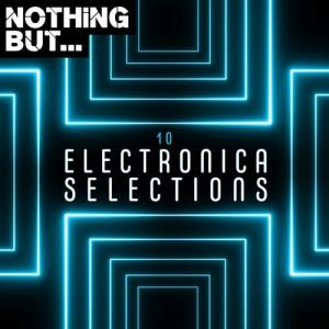 VA - Nothing But... Electronica Selections, Vol. 10 [Nothing But]