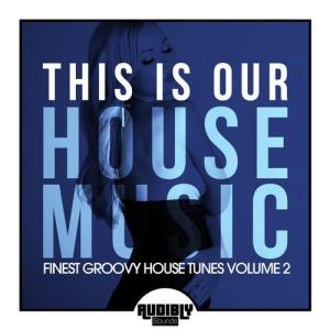 VA - This Is Our House Music (Finest Groovy House Tunes, Vol. 2) [Audibly Sounds]