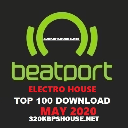 Beatport Top 100 ELECTRO HOUSE May 2020