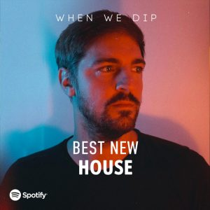 When We Dip House Best New Tracks May 2021
